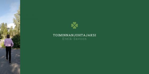 """Nuoria kävelemässä, teksti """"toiminnanjohtajaksi Etelä-Savoon"""""""